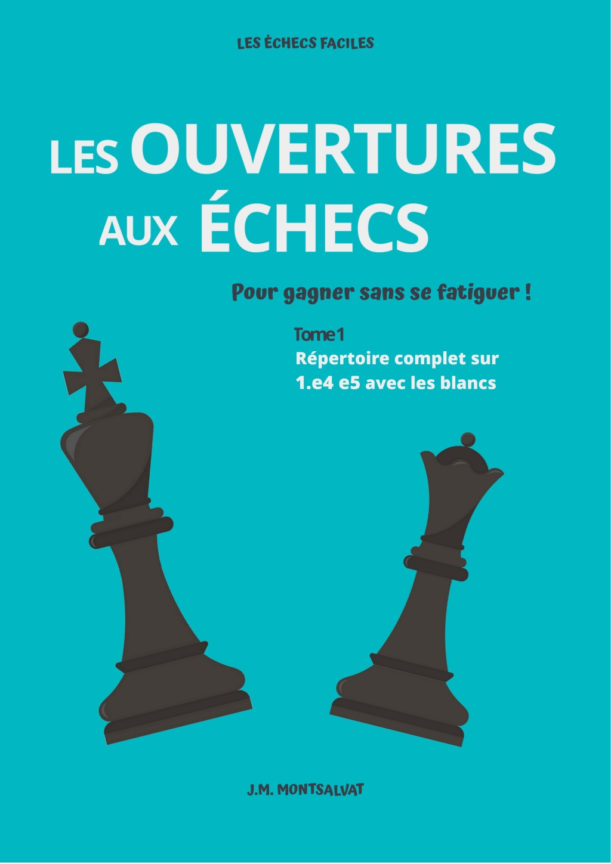 Les ouvertures aux échecs - Tome 1